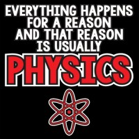 Everything Happens For A Reason... Physics